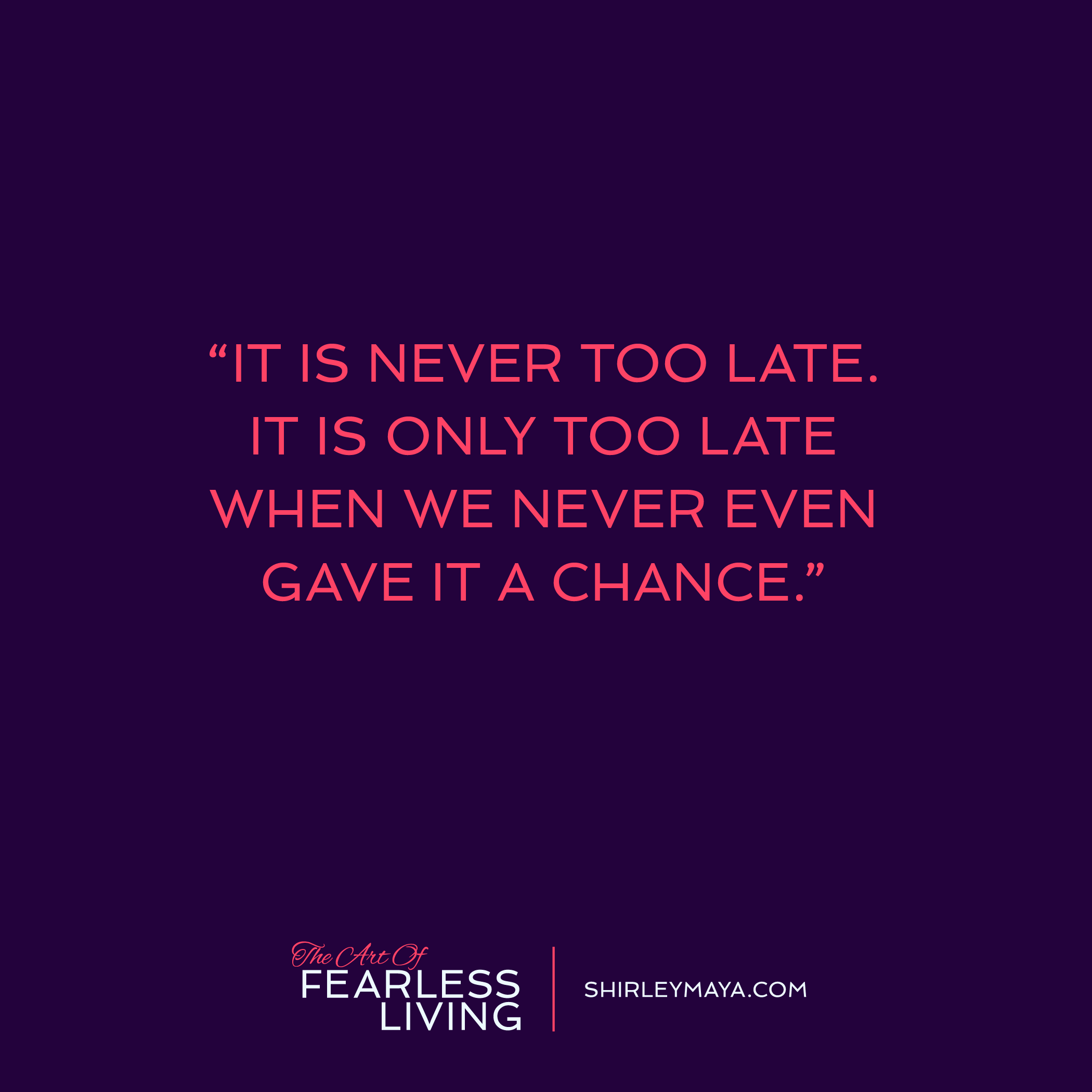 Late Quotes Fearless Quotes Archives  The Art Of Fearless Living Archive